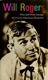 WILL ROGERS Wise and Witty Sayings of a Great American Humorist
