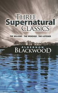 "Three Supernatural Classics: ""The Willows"", ""The Wendigo"" and ""The Listener"" by  Algernon Blackwood - Paperback - from Brit Books Ltd and Biblio.com"