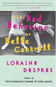 The Bad Behavior of Belle Cantrell : A Novel