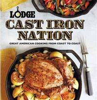 Lodge Cast Iron Nation: Great American Cooking from Coast to Coast by The Lodge Company - Paperback - 2014 - from Bananafish Books and Biblio.com