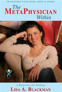 METAPHYSICIAN WITHIN (The): A Reference For Healing