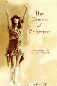 The Queen of Bohemia: The Autobiography of Dulcie Deamer
