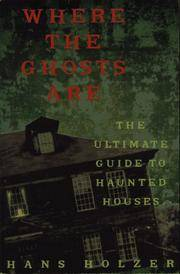 Where the Ghosts Are  the Ultimate Guide to Haunted Houses