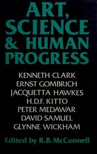 Art- Science- and Human Progress: The Richard Bradford Trust Lectures Given Between 1975 and 1978 Under the Auspices of the Royal Inst
