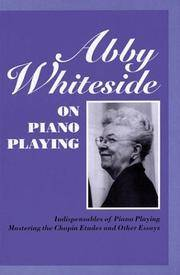 Abby Whiteside on Piano Playing : Indispensables of Piano Playing - Mastering the Chopin Etudes...