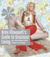Brini Maxwell's Guide to Gracious Living  Tips, Tricks, Recipes & Ideas to  Make Your Life Bloom