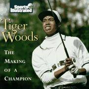TIGER WOODS: The Making of a Champion Sports illustrated, X and Garrity, X