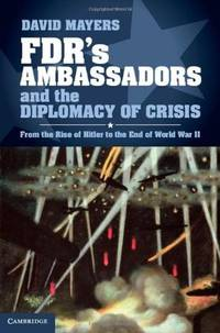 FDR's Ambassadors and the Diplomacy of Crisis: From the Rise of Hitler to the End of World...