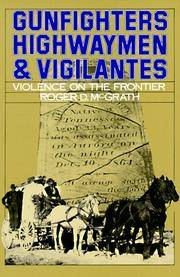Gunfighters, Highwaymen, and Vigilantes : Violence on the Frontier
