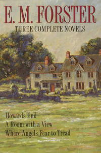 E.M. Forster Three Complete Novels Howards End, A Room With a View, Where Angels Fear to Tread
