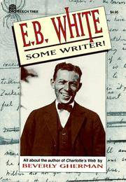 E.B. White: Some Writer! All about the author of Charlotte's Web
