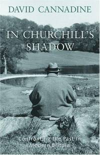 IN CHURCHILL'S SHADOW  - Confronting the Past in Modern Britain