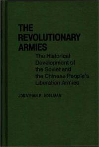 THE REVOLUTIONARY ARMIES  -  Historical Development of Soviet and Chinese People's Liberation...
