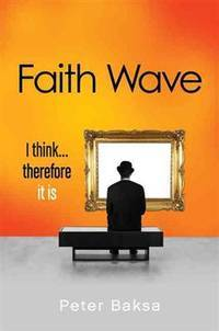FAITH WAVE: I Think...Therefore It Is