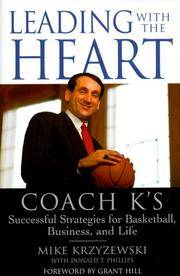 Leading With the Heart: Coach K's Winning Strategies for Basketball, Business, and Life