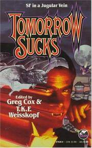 Tomorrow Sucks : Pillar of Fire; And Not Quite Human; The Man Who Loved the Vampire Lady; Born Again; Kaeti's Nights; Pyotr's Story; Vanishing Breed; Fleas; Leechcraft; Shambleau; The Stainless Steel Leach by  Roger  C. L.; Zelazny - Paperback - First Paperback Printing - 1994 - from Second Chance Books & Comics and Biblio.co.uk