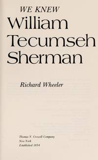 We knew William Tecumseh Sherman  An Eyewitness Biography