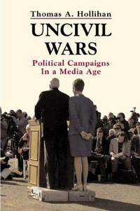 image of Uncivil Wars: Political Campaigns in a Media Age