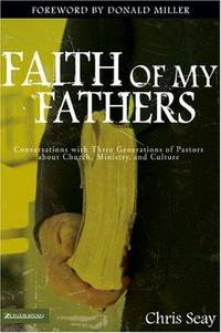 Faith of My Fathers: Conversations with Three Generations of Pastors about Church, Ministry, and...