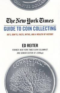 THE NEW YORK TIMES GUIDE TO COIN COLLECTING