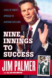 Jim Palmer: Nine Innings to Success: A Hall of Famer\'s Approach to Achieving Excellence