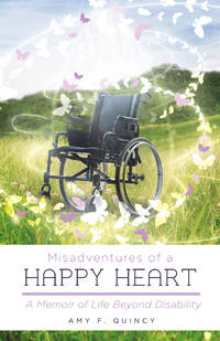 Misadventures of a Happy Heart: A Memoir of Life Beyond Disability