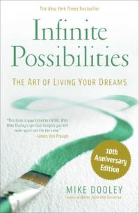 INFINITE POSSIBILITIES: The Art Of Living Your Dreams--10th Anniversary Edition
