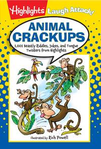 Animal Crackups: 1,001 Beastly Riddles, Jokes, and Tongue Twisters from Highlights (Laugh Attack!)