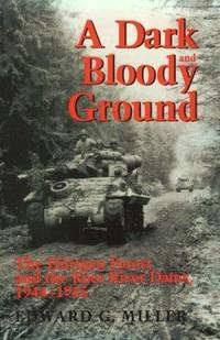 A Dark Bloody Ground; The Hurtgen Forest and the Roer River Dams, 1944-1945