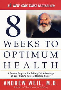 Eight Weeks to Optimum Health : A Proven Program for Taking Full Advantage of Your Bodys Natural Healing Power