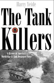 The Tank Killers: A History of America's World War II Tank Destroyer Force by Harry Yeide - Hardcover - 2004-10 - from Ergodebooks and Biblio.com