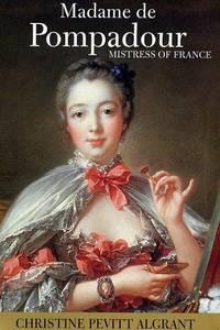Madame de Pompadour. Mistress of France