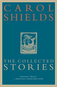The Collected Stories of Carol Shields by Shields, Carol - 2004