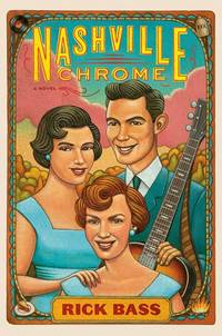 Nashville Chrome by  Rick Bass - 1st Edition - 2010 - from Marvin Minkler Modern First Editions and Biblio.com