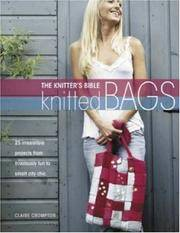 image of The Knitters Bible - Knitted Bags: 25 Irresistible Projects from Frivolously Fun to Smart City Chic