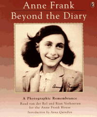 Anne Frank: Beyond the Diary A Photographic Remembrance