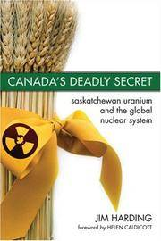 Canada's Deadly Secret : Saskatchewan Uranium and the Global Nuclear System