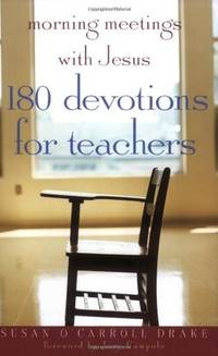 Morning Meetings with Jesus: 180 Devotions for Teachers [Paperback] Susan O'Carroll Drake