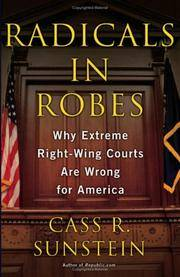 Radicals in Robes : Why Extreme Right-Wing Courts Are Wrong for America