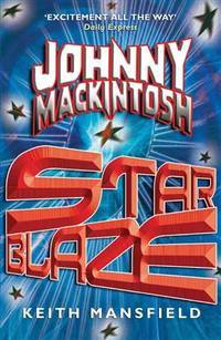 Johnny Mackintosh: Star Blaze (Johnny Mackintosh Trilogy) by Keith Mansfield - Paperback - 2010-07-09 - from Ergodebooks and Biblio.co.uk
