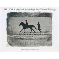 HELIOS: Eadweard Muybridge In A Time Of Change.