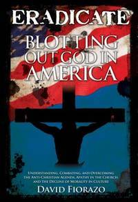 ERADICATE: Blotting Out God in America: Understanding, Combatting, and Overcoming the...