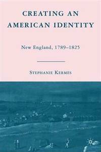 Creating an American identity : New England, 1789-1825
