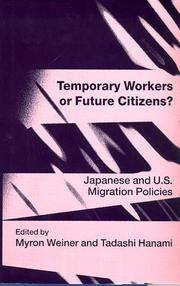 TEMPORARY WORKERS OR FUTURE CIRTZENS? JAPANESE AND U.S. MIGRATION POLICIES