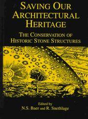 Saving Our Architectural Heritage: The Conservation of Historic Stone Structures by  R. Snethlage (Editor) N. S. Baer (Editor) - Hardcover - 1997 - from Judd Books (SKU: c15142)