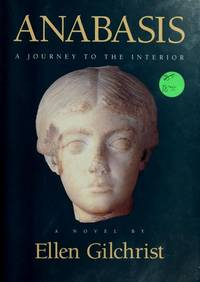 Anabasis: A Journey to the Interior by Ellen Gilchrist - Hardcover - from Better World Books  and Biblio.com