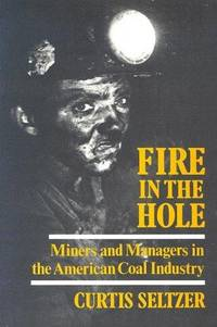 Fire in the Hole. Miners and Managers in the American Coal Industry.