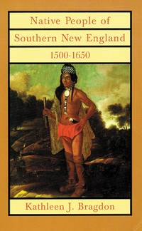 Native People of Southern New England, 1500?1650 (The Civilization of the American Indian Series)