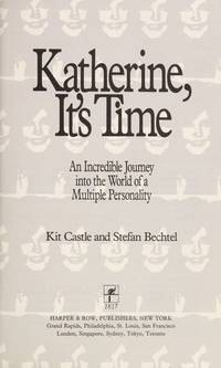 Katherine, It's Time. an Incredible Journey Into the World of a Multiple Personality
