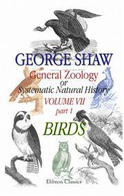 image of General Zoology or Systematic Natural History: Volume 7. Part 1. Birds